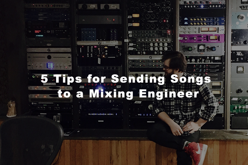 5 Tips for Sending Songs to a Mixing Engineer