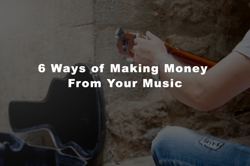 6 Ways To Make Money From Your Music