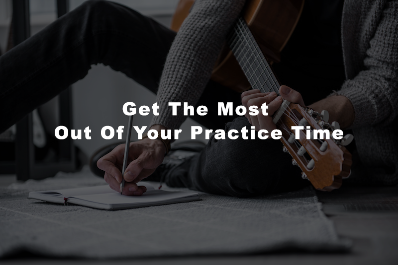 Get The Most Out Of Your Practice Time