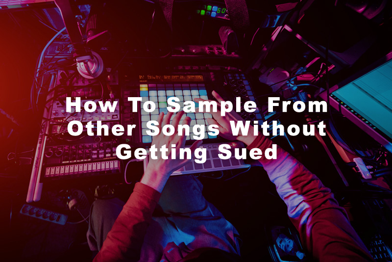 How To Sample From Other Songs Without Getting Sued