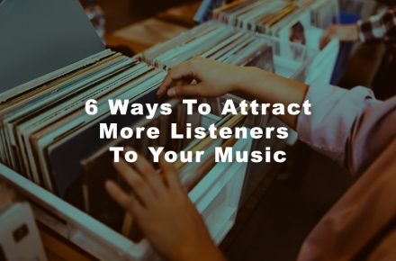 6 Ways To Attract More Listeners To Your Music