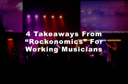 """4 Takeaways From """"Rockonomics"""" For Working Musicians"""