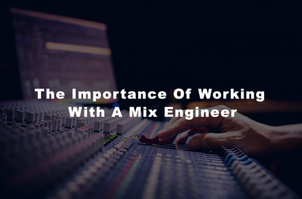 The Importance Of Working With A Mix Engineer
