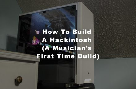 How To Build A Hackintosh (A Musician's First Time Build)