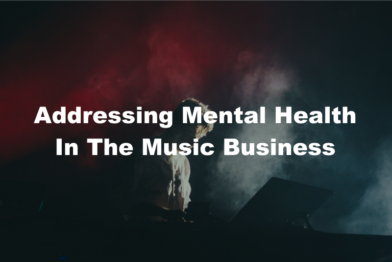 Addressing Mental Health In The Music Business Blog Image