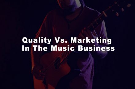 Quality Vs. Marketing In The Music Business