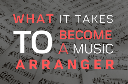 What It Takes To Become A Music Arranger Blog