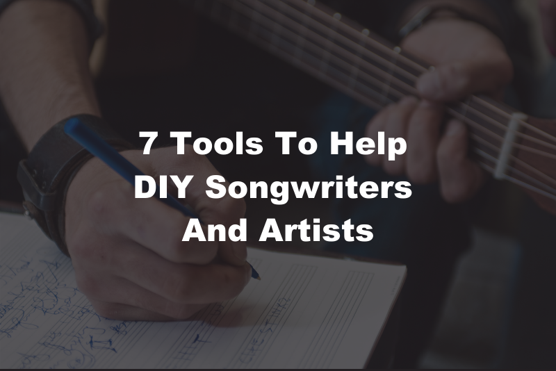 7 Tools To Help DIY Songwriters And Artists Blog (1)