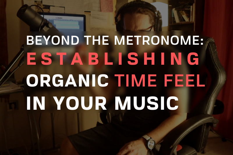 Beyond the Metronome: Establishing Organic Time Feel In Your Music